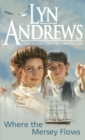 Where the Mersey Flows : A powerful saga of poverty, friendship and love - Book