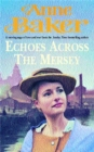 Echoes Across the Mersey : A poignant saga of love in a desperate time - Book