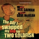 The Day I Swapped My Dad for Two Goldfish - Book