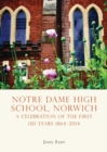 Notre Dame High School, Norwich : A celebration of the first 150 years 1864-2014 - eBook