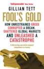 Fool's Gold : How Unrestrained Greed Corrupted a Dream, Shattered Global Markets and Unleashed a Catastrophe - eBook