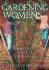 Gardening Women : Their Stories From 1600 to the Present - eBook