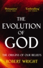 The Evolution Of God : The origins of our beliefs - eBook