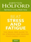 Beat Stress And Fatigue : The drug-free guide to de-stressing and raising your energy levels - eBook