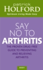 Say No To Arthritis : How to prevent, arrest and reverse arthritis and muscle pain - eBook