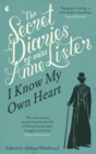 The Secret Diaries Of Miss Anne Lister: Vol. 1 : I Know My Own Heart: The Inspiration for Gentleman Jack - eBook