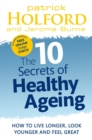 The 10 Secrets Of Healthy Ageing : How to live longer, look younger and feel great - eBook