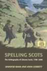 Spelling Scots : The Orthography of Literary Scots, 1700-2000 - Book