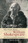 The Truth About William Shakespeare : Fact, Fiction and Modern Biographies - eBook