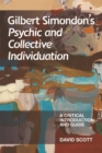 Gilbert Simondon's Psychic and Collective Individuation : A Critical Introduction and Guide - Book