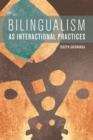 Bilingualism as Interactional Practices - Book