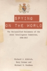 Spying on the World : The Declassified Documents of the Joint Intelligence Committee, 1936-2013 - Book