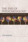 The End of Phenomenology : Metaphysics and the New Realism - Book