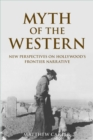 Myth of the Western : New Perspectives on Hollywood's Frontier Narrative - eBook