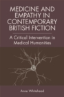 Medicine and Empathy in Contemporary British Fiction : An Intervention in Medical Humanities - Book