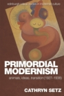 Primordial Modernism : Animals, Ideas, transition (1927-1938) - Book