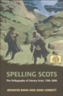 Spelling Scots : The Orthography of Literary Scots, 1700-2000 - eBook