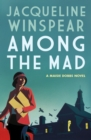 Among the Mad : A captivating case for Maisie Dobbs - eBook