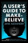 A User's Guide to Make-Believe : An all-too-plausible thriller that will have you gripped - Book