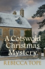 A Cotswold Christmas Mystery : The festive season brings foul play... - Book