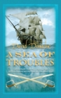 A Sea of Troubles : The riveting maritime adventure series - Book