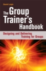 The Group Trainer's Handbook : Designing and Delivering Training for Groups - Book