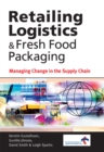 Retailing Logistics and Fresh Food Packaging : Managing Change in the Supply Chain - eBook