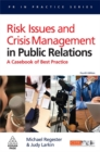 Risk Issues and Crisis Management in Public Relations : A Casebook of Best Practice - Book