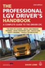 The Professional LGV Driver's Handbook : A Complete Guide to the Driver CPC - Book