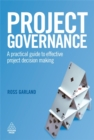 Project Governance : A Practical Guide to Effective Project Decision Making - Book