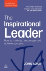 The Inspirational Leader : How to Motivate, Encourage and Achieve Success - Book