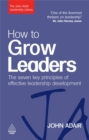 How to Grow Leaders : The Seven Key Principles of Effective Leadership Development - Book
