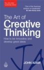 The Art of Creative Thinking : How to be Innovative and Develop Great Ideas - Book
