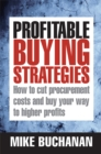 Profitable Buying Strategies : How to Cut Procurement Costs and Buy Your Way to Higher Profits - eBook