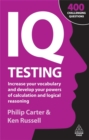 IQ Testing : Increase Your Vocabulary and Develop Your Powers of Calculation and Logical Reasoning - Book