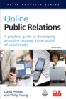 Online Public Relations : A Practical Guide to Developing an Online Strategy in the World of Social Media - eBook