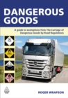 Dangerous Goods : A Guide to Exemptions from the Carriage of Dangerous Goods by Road Regulations - eBook