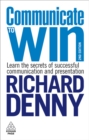 Communicate to Win : Learn the Secrets of Successful Communication and Presentation - eBook