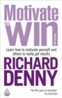 Motivate to Win : Learn How to Motivate Yourself and Others to Really Get Results - eBook