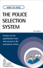 How to Pass the Police Selection System : Practice for the Psychometric Tests and Succeed at the Assessment Centres - eBook