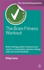The Brain Fitness Workout : Brain Training Puzzles to Improve Your Memory Concentration Decision Making Skills and Mental Flexibility - Book