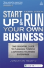 Start Up and Run Your Own Business : The Essential Guide to Planning Funding and Growing Your New Enterprise - eBook