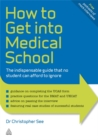 How to Get Into Medical School : The Indispensible Guide That No Student Can Afford to Ignore - Book