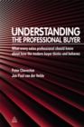 Understanding the Professional Buyer : What Every Sales Professional Should Know About How the Modern Buyer Thinks and Behaves - eBook