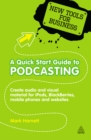 A Quick Start Guide to Podcasting : Create Your Own Audio and Visual Material for iPods, Blackberries, Mobile Phones and Websites - eBook