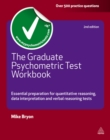 The Graduate Psychometric Test Workbook : Essential Preparation for Quantative Reasoning, Data Interpretation and Verbal Reasoning Tests - eBook