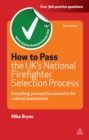 How to Pass the UK's National Firefighter Selection Process : Everything You Need to Succeed in the National Assessments - eBook
