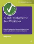 IQ and Psychometric Test Workbook : Essential Preparation for Verbal Numerical and Spatial Aptitude Tests and Personality Tests - Book