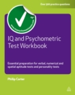 IQ and Psychometric Test Workbook : Essential Preparation for Verbal Numerical and Spatial Aptitude Tests and Personality Tests - eBook