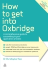 How to Get Into Oxbridge : A Comprehensive Guide to Succeeding in Your Application Process - eBook
